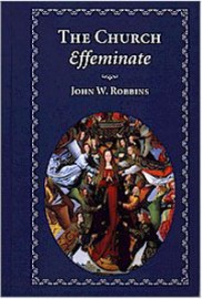 The Church Effeminate, John W. Robbins, Hard Cover