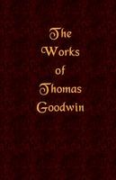 Works of Thomas Goodwin - Volume 01, Thomas Goodwin, paperback