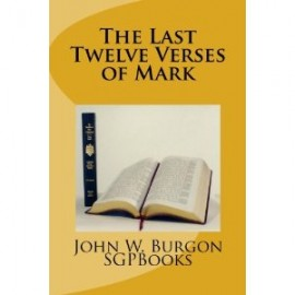 The Last Twelve Verses Of Mark, John W. Burgon, paperback