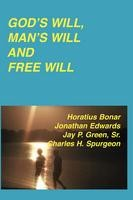 God's Will, Man's Will and Free Will, Green, Jay; Bonar, H.; Edwards, J.; Ridgely, T.; Spurgeon, C, paperback