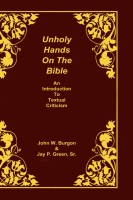 Unholy Hands on the Bible, Volume I, Dean John W. Burgon,  hard cover