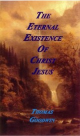 The Eternal Existence of Jesus Christ, Thomas Goodwin, Paperback
