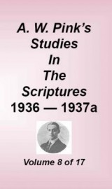 Studies in the Scriptures - 1936-37a, Volume 08 of 17 volumes, Arthur W. Pink, hard cover
